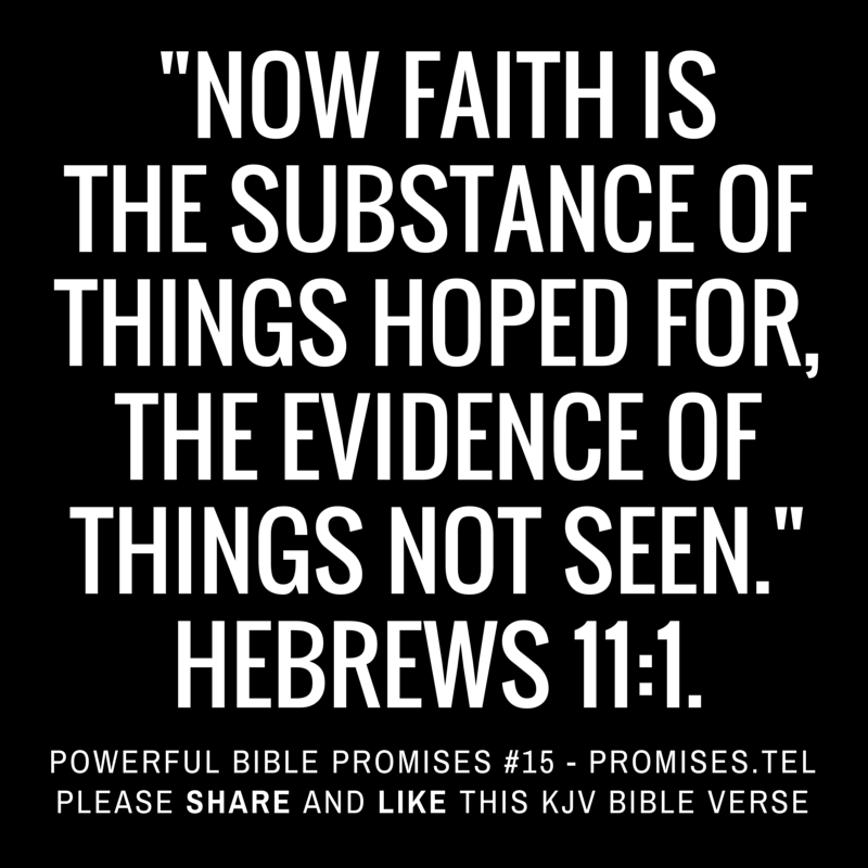 Hebrews 11:1. KJV Bible. Powerful Bible Promises 15.