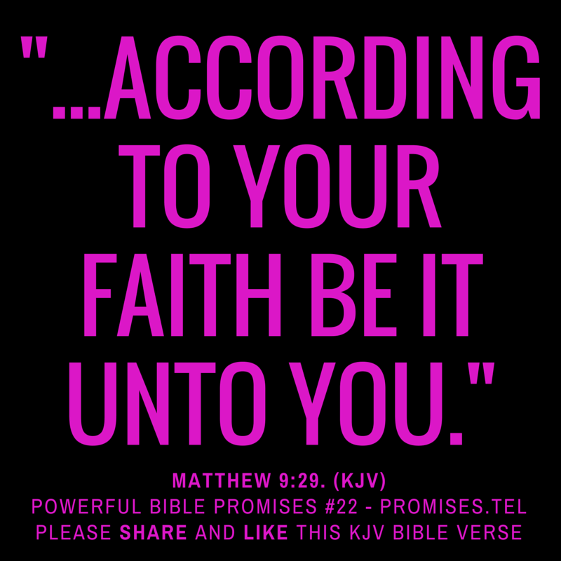 Matthew 9:29. KJV Bible. Powerful Bible Promises 22.
