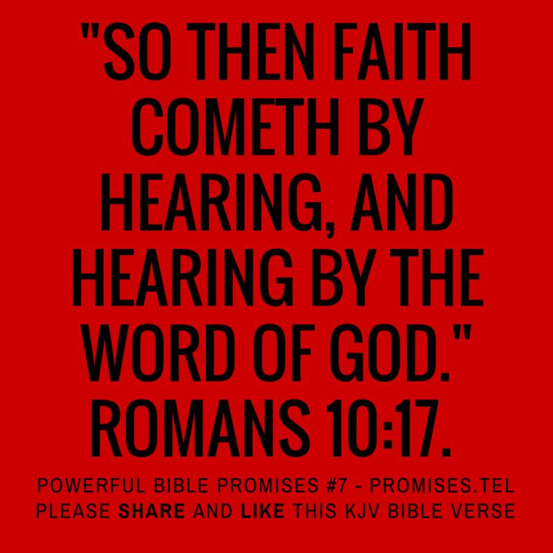 Romans 10:17. KJV Bible. Powerful Bible Promises 7.